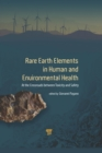 Rare Earth Elements in Human and Environmental Health : At the Crossroads Between Toxicity and Safety - eBook