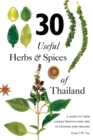 30 Useful Herbs & Spices of Thailand : A Guide to Their Characteristics and Uses in Cooking and Healing - Book