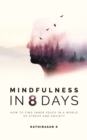 Mindfulness in 8 Days : How to Find Inner Peace in a World of Stress and Anxiety - Book