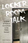 Locker Room Talk : A Guide to Political Correctness in the Public Domain - Book