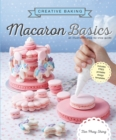 Creative Baking: Macaron Basics : An illustrated step by step guide - Book