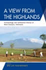 A View from the Highlands : Archaeology and Settlement History of West Sumatra, Indonesia - Book
