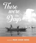 Those were the days : Photos by Mun Chor Seng - Book