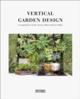 Vertical Garden Design : A Comprehensive Guide: Systems, Plants and Case Studies - Book