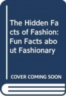 The Hidden Facts of Fashion - Book