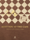 Meet You At The Cafe : Beautiful Coffee Brands & Shops - Book