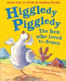 Higgledy Piggledy the Hen Who Loved to Dance, Paperback Book