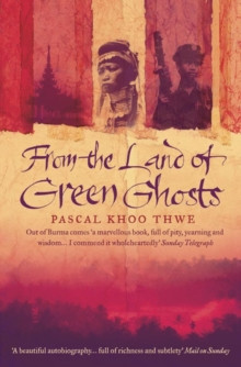 From The Land of Green Ghosts : A Burmese Odyssey, Paperback Book