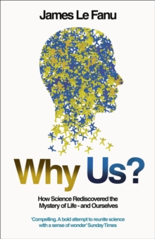 Why Us? : How Science Rediscovered the Mystery of Ourselves, Paperback / softback Book