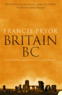 Britain BC : Life in Britain and Ireland Before the Romans, Paperback / softback Book