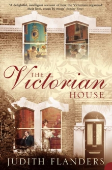 The Victorian House : Domestic Life from Childbirth to Deathbed, Paperback Book