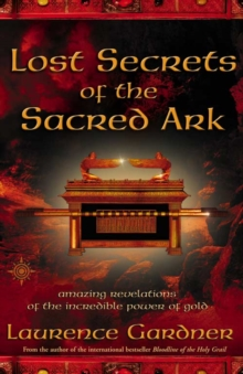 Lost Secrets of the Sacred Ark : Amazing Revelations of the Incredible Power of Gold, Paperback Book