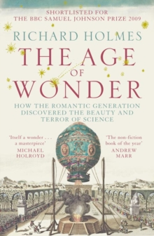 The Age of Wonder : How the Romantic Generation Discovered the Beauty and Terror of Science, Paperback Book