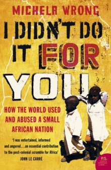 I Didn't Do It For You : How the World Used and Abused a Small African Nation, Paperback / softback Book