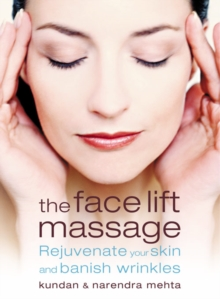 The Face Lift Massage : Rejuvenate Your Skin and Reduce Fine Lines and Wrinkles, Paperback Book