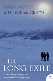 The Long Exile : A True Story of Deception and Survival Amongst the Inuit of the Canadian Arctic, Paperback / softback Book