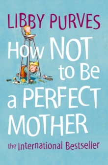How Not To Be A Perfect Mother, Paperback Book