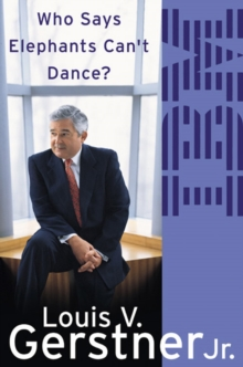 Who Says Elephants Can't Dance? : How I Turned Around IBM, Paperback / softback Book