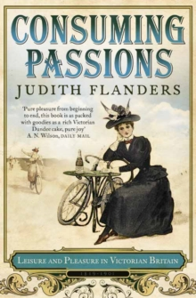 Consuming Passions : Leisure and Pleasure in Victorian Britain, Paperback Book