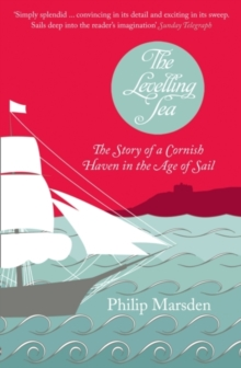 The Levelling Sea : The Story of a Cornish Haven and the Age of Sail, Paperback Book