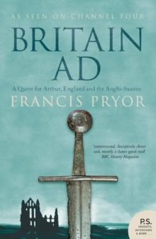 Britain AD : A Quest for Arthur, England and the Anglo-Saxons, Paperback Book
