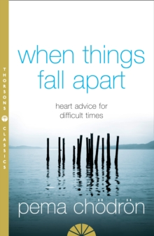 When Things Fall Apart : Heart Advice for Difficult Times, Paperback Book