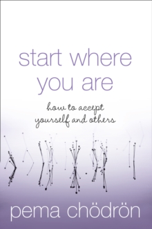 Start Where You Are : How to Accept Yourself and Others, Paperback / softback Book