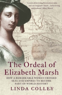 The Ordeal of Elizabeth Marsh : How a Remarkable Woman Crossed Seas and Empires to Become Part of World History, Paperback / softback Book