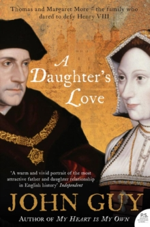 A Daughter's Love : Thomas and Margaret More, Paperback / softback Book