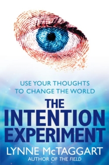 The Intention Experiment : Use Your Thoughts to Change the World, Paperback Book