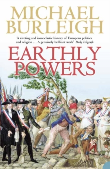 Earthly Powers : The Conflict Between Religion & Politics from the French Revolution to the Great War, Paperback / softback Book