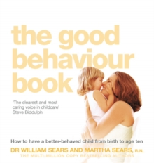The Good Behaviour Book : How to Have a Better-Behaved Child from Birth to Age Ten, Paperback Book