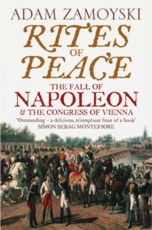 Rites of Peace : The Fall of Napoleon and the Congress of Vienna, Paperback / softback Book