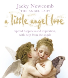 A Little Angel Love : Spread Happiness and Inspiration, with Help from the Angels, Paperback Book