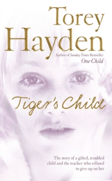 The Tiger's Child : The Story of a Gifted, Troubled Child and the Teacher Who Refused to Give Up on Her, Paperback / softback Book