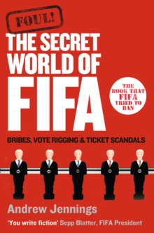 Foul! : The Secret World of FIFA: Bribes, Vote Rigging and Ticket Scandals, Paperback / softback Book