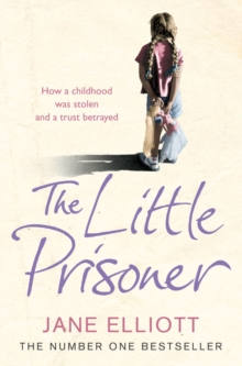 The Little Prisoner : How a Childhood Was Stolen and a Trust Betrayed, Paperback / softback Book