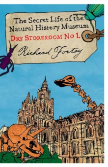 Dry Store Room No. 1 : The Secret Life of the Natural History Museum, Paperback / softback Book