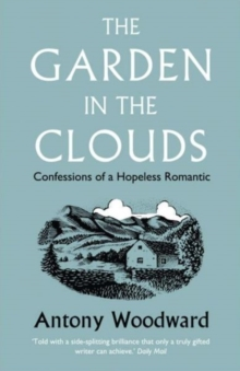 The Garden in the Clouds : Confessions of a Hopeless Romantic, Paperback / softback Book