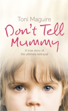 Don't Tell Mummy : A True Story of the Ultimate Betrayal, Paperback / softback Book