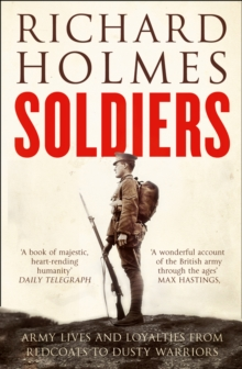 Soldiers : Army Lives and Loyalties from Redcoats to Dusty Warriors, Paperback Book