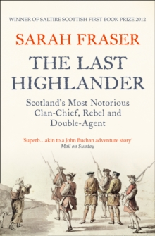 The Last Highlander : Scotland'S Most Notorious Clan Chief, Rebel & Double Agent, Paperback Book