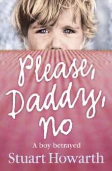 Please, Daddy, No : A Boy Betrayed, Paperback / softback Book