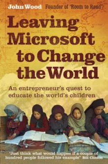 Leaving Microsoft to Change the World : An Entrepreneur's Quest to Educate the World's Children, Paperback / softback Book