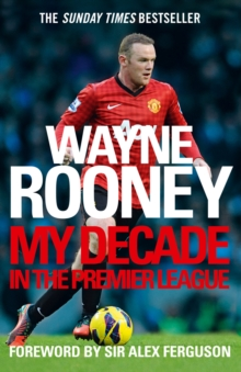 Wayne Rooney: My Decade in the Premier League, Paperback Book