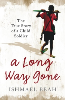 A Long Way Gone : The True Story of a Child Soldier, Paperback Book