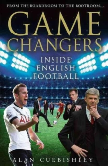 Game Changers : Inside English Football: from the Boardroom to the Bootroom, Hardback Book