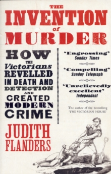 The Invention of Murder : How the Victorians Revelled in Death and Detection and Created Modern Crime, Paperback / softback Book