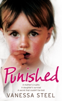 Punished : A Mother's Cruelty. a Daughter's Survival. a Secret That Couldn't be Told., Paperback / softback Book