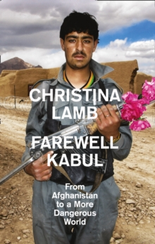 Farewell Kabul : From Afghanistan to a More Dangerous World, Hardback Book